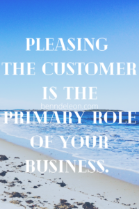 Pleasing the customer is the primary role of your business