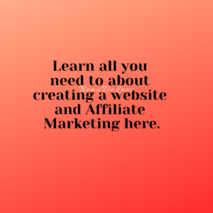 learn all you need to about creating a website and affiliate marketing here