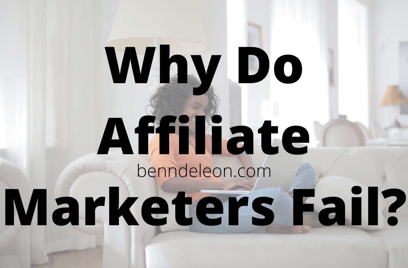 Why Do Affiliate marketers fail