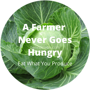 A farmer never goes hungry. Eat what you produce