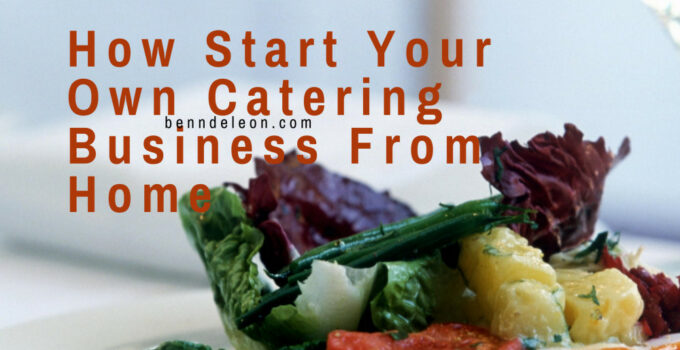 How To Start Your Own Catering Business From Home