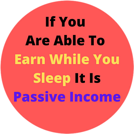 If you are able to earn while you sleep it is passive income