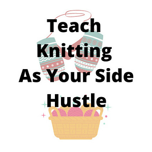 Teach knitting as your side hustle