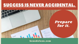 Success Is Never Accidental. Prepare For It